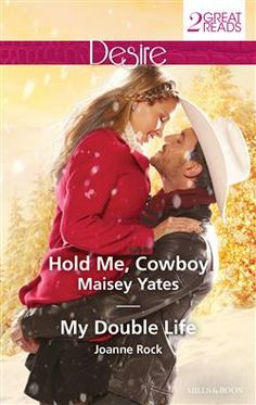 Mills & Boon™: Hold Me, Cowboy/My Double Life by Maisey Yates, Joanne Rock