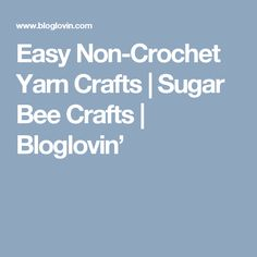 Easy Non-Crochet Yarn Crafts | Sugar Bee Crafts | Bloglovin'