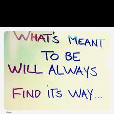 Lo que esta destinado a ser, siempre encontrara su camino...