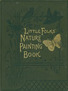 "The ""little folks"" nature painting book [1880]"