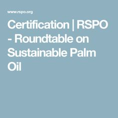 Certification |  RSPO - Roundtable on Sustainable Palm Oil