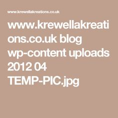 www.krewellakreations.co.uk blog wp-content uploads 2012 04 TEMP-PIC.jpg