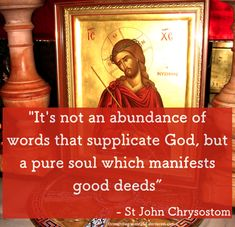 """""""It's not an abundance of words that supplicate God, but a pure soul which manifests good deeds"""" - St John Chrysostom #orthodoxquotes #orthodoxy #christianquotes #stjohnchrysostom #stjohnchrysostomquotes #throughthegraceofgod"""