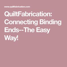 QuiltFabrication: Connecting Binding Ends--The Easy Way! Quilting For Beginners, Quilting Tips, Quilting Tutorials, Hand Quilting, Machine Quilting, Sewing Tutorials, Sewing Projects, Quilting Board, Crazy Quilting