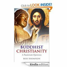 Buddhist Christianity: A Passionate Openness by Ross Thompson. $6.65. 309 pages. Publisher: John Hunt Publishing (August 27, 2010)