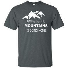Going to the Mountains Is Going Home Women's Grey Cotton T-Shirt. hop for Women's Hiking/Travel Shirts. Going to the Mountains Is Going Home Women's Grey Cotton T-Shirt. Hiking Shirts, Travel Shirts, Camping And Hiking, Hiking Gear, Adventure Outfit, Adventure Clothing, John Muir Quotes, Home T Shirts, Going Home