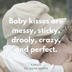 Baby kisses are mssy, sticky, drooly, crazy, and perfect. #baby #kisses #unconditional #love #motherhood