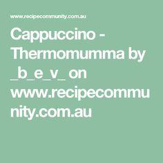Cappuccino - Thermomumma by _b_e_v_ on www.recipecommunity.com.au