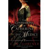 The Confessions of Catherine de Medici: A Novel (Hardcover)By C. W. Gortner