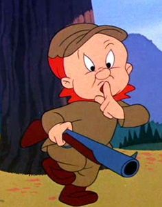"Elmer Fudd ""Be berry quiet.  I'm hunting Wabbits."""