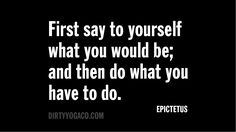 First say to yourself what you would be; and then do what you have to do. - Epictetus #quotes #Stoicism #Stoic