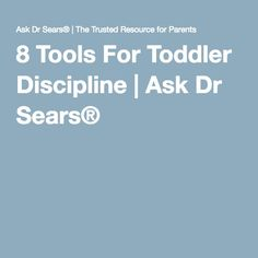 8 Tools For Toddler Discipline | Ask Dr Sears®