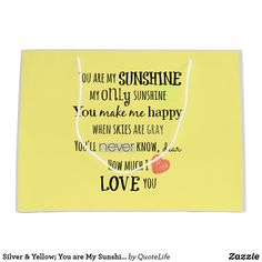 You are My Sunshine Quote Large Gift Bag created by QuoteLife. Custom Gift Bags, Customized Gifts, Unique Wrapping Paper, Gift Wrapping, Love Is Sweet, Love You, Sunshine Quotes, Large Gift Bags, You Make Me Happy