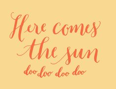 Day Here comes the sun - The Beatles year of lettering by Kelly Cummings) Beatles Lyrics, The Beatles, Quotes To Live By, Me Quotes, Quotable Quotes, Music Quotes, Happy Quotes, Here Comes, Down South