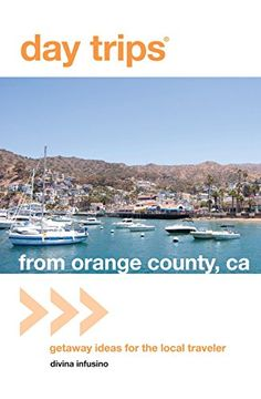 Day Trips® from Orange County, CA: Getaway Ideas For The Local Traveler (Day Trips Series)