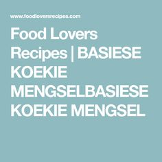 Food Lovers Recipes | BASIESE KOEKIE MENGSELBASIESE KOEKIE MENGSEL Cookie Dough Recipes, Sugar Cookies, Cooking Recipes, Lovers, Baking, Food, African, Gluten Free, Gardens
