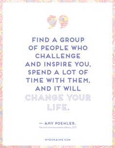 """Find a group of people who challenge and inspire you, spend a lot of time with them, and it will change your life."" - Amy Poehler // #MyDomaineQUOTES"