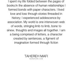 """Tahereh Mafi - """"I spent my life folded between the pages of books.In the absence of human relationships..."""". books, power-of-words, reading"""
