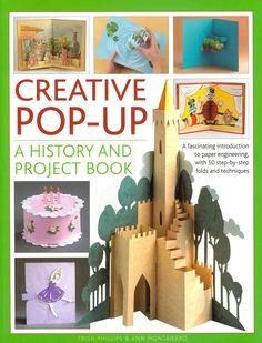 Creative Pop-Up: A History and Project Book: A Fascinating Introduction to Paper Engineering, With 50 Step-by-Ste...