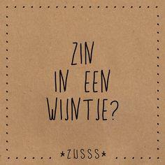 Zin in een wijntje? Zusss quote. Shop Zusss @ http://www.nummerzestien.eu/zusss/