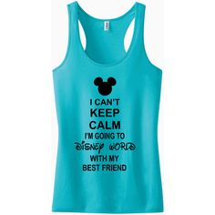 I Can't Keep Calm I'm Going to Disney World With My Best Friend... ($23) ❤ liked on Polyvore featuring tops, aqua, tanks, women's clothing, blue tank top, racer back tops, blue tank, aqua blue tops and blue top