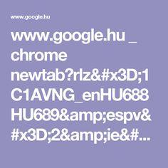 www.google.hu _ chrome newtab?rlz=1C1AVNG_enHU688HU689&espv=2&ie=UTF-8