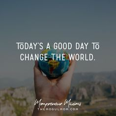 Inspiring quotes on life and business for Mompreneurs | The Mogul Mom | WAHM quote | Marketing quote | Business quote | motherhood |quotes for moms | change the world | be the change