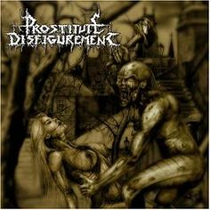 Prostitute Disfigurement [Brutal Death Metal I've seen them live in London At the Unicorn Pub Camden town 2 yrs ago.. It was a free gig can you imagine! Hahaha Lucky me!
