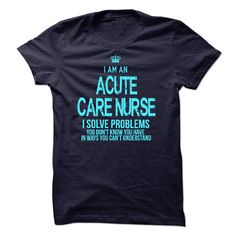 I am an Acute Care ( ^ ^)っ NurseIf you are an Acute Care Nurse. This shirt is a MUST HAVEI am an Acute Care Nurse
