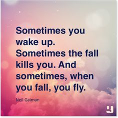"""""""Sometimes you wake up. Sometimes the fall kills you. And sometimes, when you fall, you fly.""""—Neil Gaiman #NeilGaiman #dreams #fly #motivation #literaryquotes #Sandman #Gaiman #quotes #quote #inspiration #quollective #life #lifequotes #instagood #instaquote"""