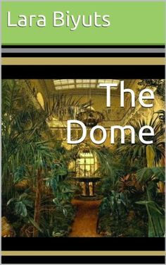 The Dome by Lara Biyuts, http://www.amazon.com/dp/B00F65AOPK/ref=cm_sw_r_pi_dp_1Afosb1W63027