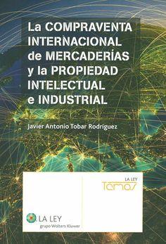 La compraventa internacional de mercaderías y la propiedad intelectual e industrial / Javier Antonio Tobar Rodríguez. - Las Rozas (Madrid) : La Ley, 2014