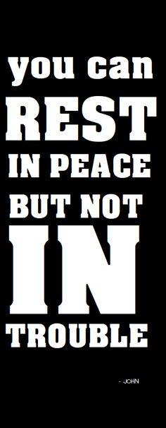 DU KAN HVILE I FRED, MEN IKKE I TRØBBEL: I harde tider, ingen fred å få.