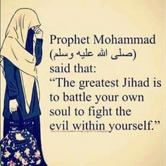 Prophet Mohamed ( صلي الله عليه وسلم ) said that : the greatest jihad is to battle your own soul to fight the evil within yourself Prophet Muhammad Quotes, Hadith Quotes, Muslim Quotes, Religious Quotes, Islam Hadith, Allah Islam, Islam Muslim, Islam Quran, Alhamdulillah