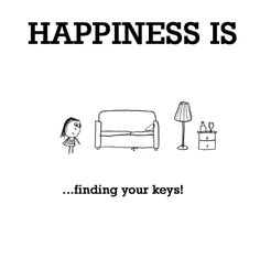 HAPPINESS IS: Finding your keys! SUBMIT YOUR OWN http://lastlemon.com/happiness/ha0004/