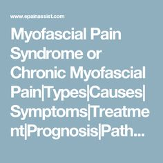Myofascial Pain Syndrome or Chronic Myofascial Pain|Types|Causes|Symptoms|Treatment|Prognosis|Pathophysiology