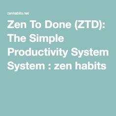 Zen To Done (ZTD): The Simple Productivity System : zen habits