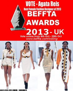 Vote Agata Reis for best female fashion designer of the year! At the Beffta awards 2013! African fashion designer from Angola. London fashion week