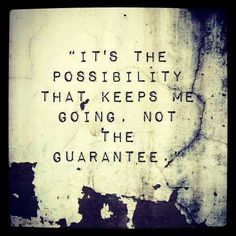It's the possibility that keeps me going, not the guarantee | Anonymous ART of Revolution