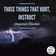 Those things that hurt teach. I guess Ben Franklin learned that the hard with with the electricity and all.  Doesn't seem fair that our most memorable lessons are the ones that cause us the most pain but that's the way it works.  Being a victim of stalking drove me back into the field of mental health just as being a child who needed an advocate led me into child advocacy.  The things that hurt us teach us.  They teach us who we want to be and who we don't want to be. They teach us what…