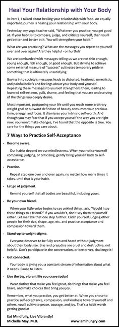 Heal your relationship with your body: 7 Ways to Practice Self-Acceptance Michelle May, MD amihungry.com {| |} Pinned by CamerinRoss.com