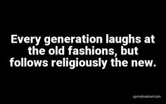 Every generation laughs at the