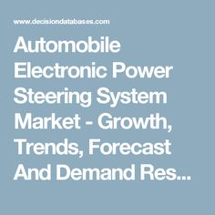 Automobile Electronic Power Steering System Market - Growth, Trends, Forecast And  Demand Research Report Till 2023