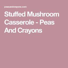 Stuffed Mushroom Casserole - Peas And Crayons