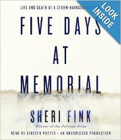 Five Days at Memorial: Life and Death in a Storm-Ravaged Hospital by Sheri Fink http://library.uakron.edu/record=b4617681~S24