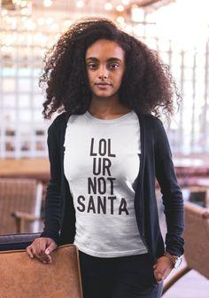 58728807a56db Funny T-Shirt - Lol Ur Not Santa Shirt - Funny Womens TShirts - Womens  Graphic Tees - Womens Clothing - Womens Shirts - Santa T-Shirts