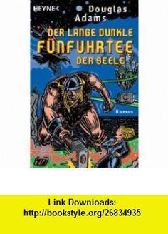 Der lange dunkle F�nfuhrtee der Seele. Dirk Gentlys Holistische Detektei. (9783453210721) Douglas Adams , ISBN-10: 3453210727  , ISBN-13: 978-3453210721 ,  , tutorials , pdf , ebook , torrent , downloads , rapidshare , filesonic , hotfile , megaupload , fileserve