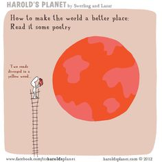 How to make the world a better place...read it some poetry. My favorite poem!