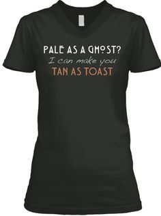 "LIMITED EDITION ""PALE AS A GHOST?"" Tanning Business Tees  - Do you work in the sunless tanning industry? Then these LIMITED EDITION ""PALE AS A GHOST?"" t-shirts are a MUST have.  Hand out tons of business cards with this friendly conversation starter.  3 Styles starting at $19.95 V-Neck or Crew-Neck (Ladies) / Unisex Crew-Neck 100% designed, shipped, and printed in the U.S.A.  Click RESERVE IT NOW to order Money back guarantee!"