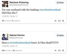 """Große Verwirrung gestern auf Twitter. Zum Tod von Margaret Thatcher wurde der Hashtag """"Now Thatcher is dead"""" angelegt. Da die Hashtags aber twitterüblich zusammengeschrieben werden #nowthatcherisdead, haben viele den Hashtag falsch gelesen """"Now that Cher is dead"""" und geglaubt, dass die Sängerin Cher tot sei. Das Internet treibt schon skurrile Blüten :D"""